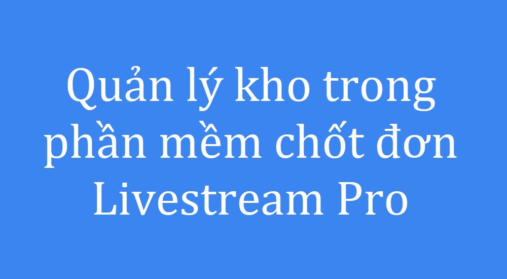 Quản lý kho trong phần mềm Livestream Pro